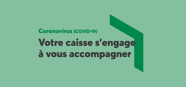 COVID-19 : Votre caisse s'engage à vous accompagner